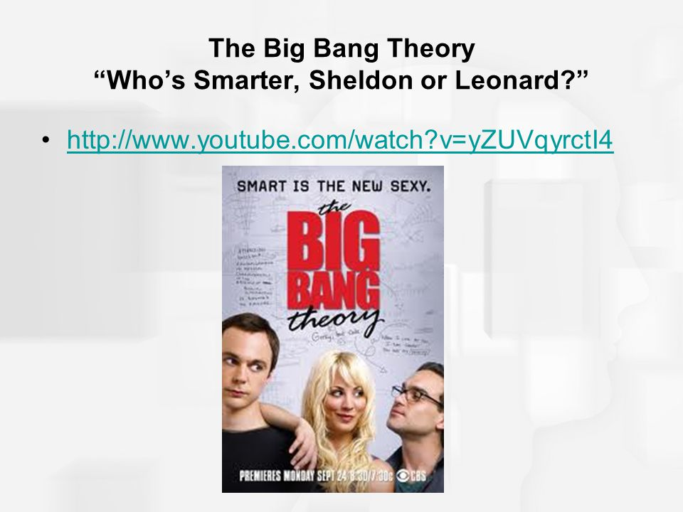 The Big Bang Theory Who's Smarter, Sheldon or Leonard http://www.youtube.com/watch v=yZUVqyrctI4