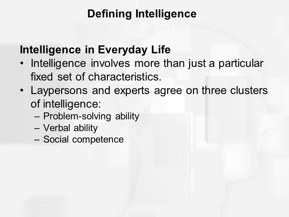 Defining Intelligence A Life-Span View of Intelligence includes four concepts: 1.