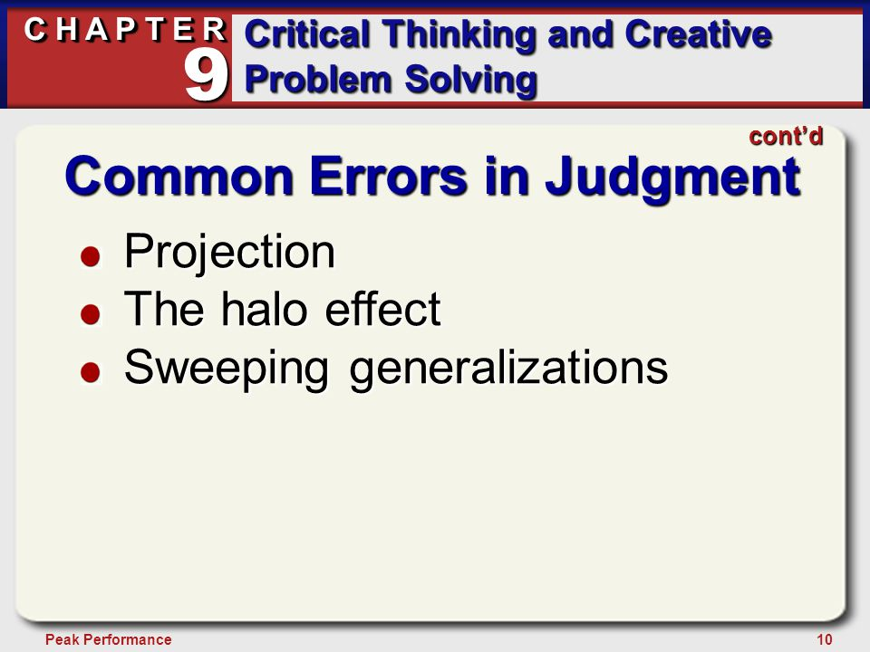 10Peak Performance C H A P T E R Critical Thinking and Creative Problem Solving 9 cont'd Common Errors in Judgment Projection The halo effect Sweeping