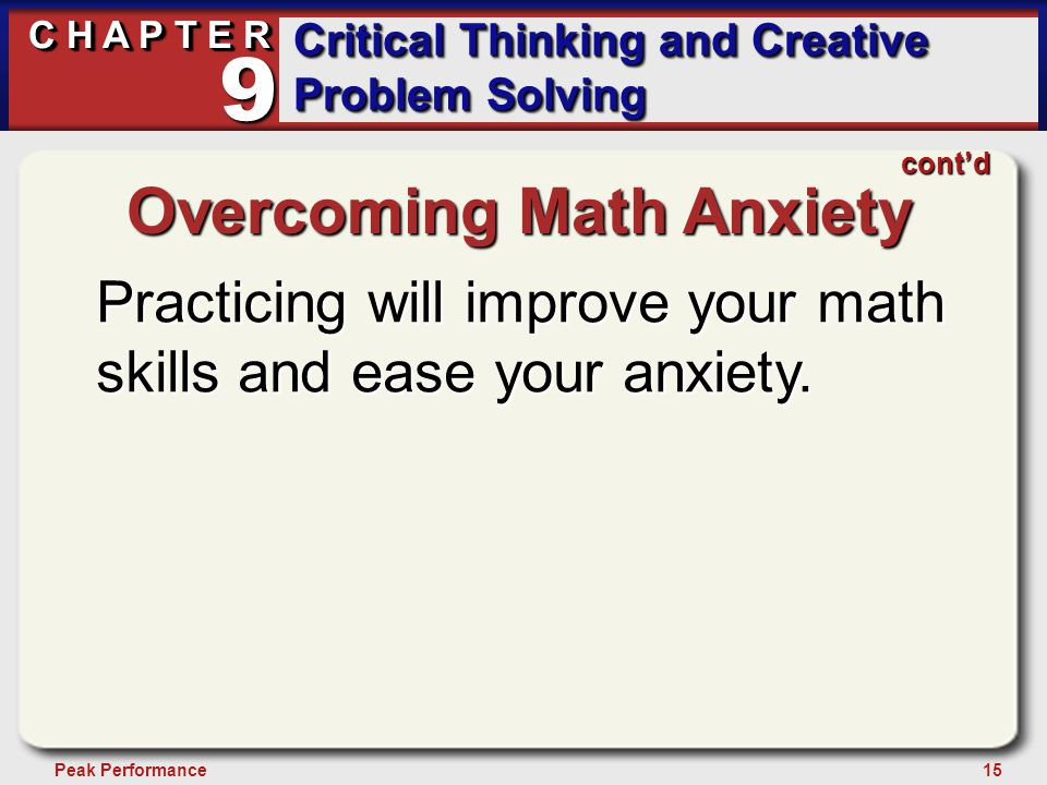 15Peak Performance C H A P T E R Critical Thinking and Creative Problem Solving 9 Overcoming Math Anxiety Practicing will improve your math skills and ease your anxiety.
