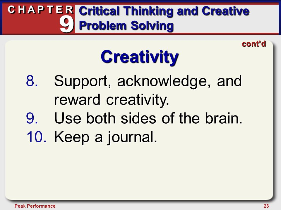 23Peak Performance C H A P T E R Critical Thinking and Creative Problem Solving 9 cont'd Creativity 8.Support, acknowledge, and reward creativity. 9.U