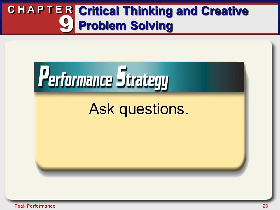 28Peak Performance C H A P T E R Critical Thinking and Creative Problem Solving 9 Ask questions.