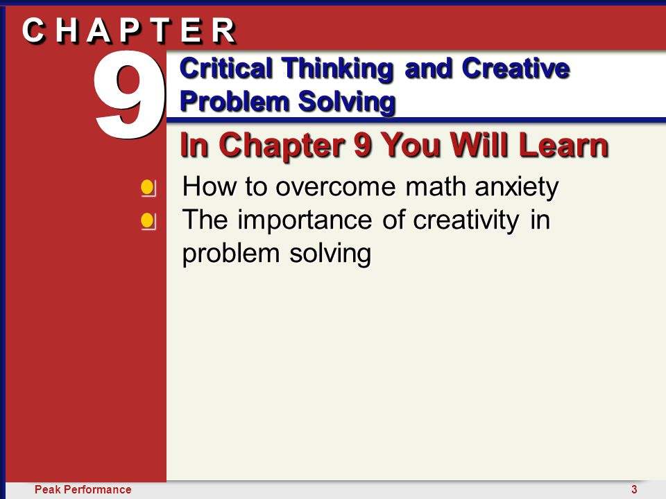 3Peak Performance C H A P T E R Critical Thinking and Creative Problem Solving 9 How to overcome math anxiety The importance of creativity in problem solving In Chapter 9 You Will Learn C H A P T E R 9 9 Critical Thinking and Creative Problem Solving