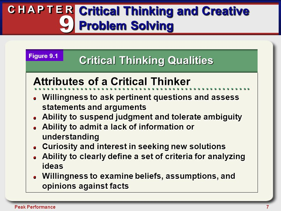 7Peak Performance C H A P T E R Critical Thinking and Creative Problem Solving 9 Critical Thinking Qualities Figure 9.1 Attributes of a Critical Thinker …………………………………………….