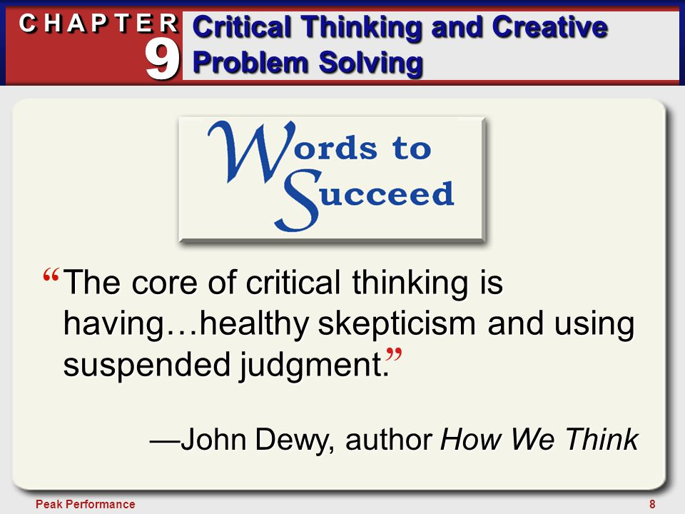 "8Peak Performance C H A P T E R Critical Thinking and Creative Problem Solving 9 "" "" —John Dewy, author How We Think The core of critical thinking is"