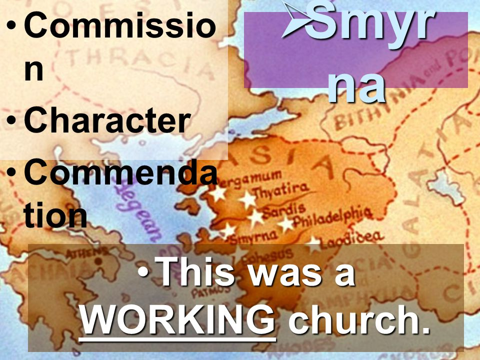 Commissio n Character Commenda tion  Smyr na This was a WORKING church.This was a WORKING church.