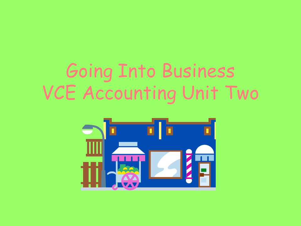 Going Into Business VCE Accounting Unit Two