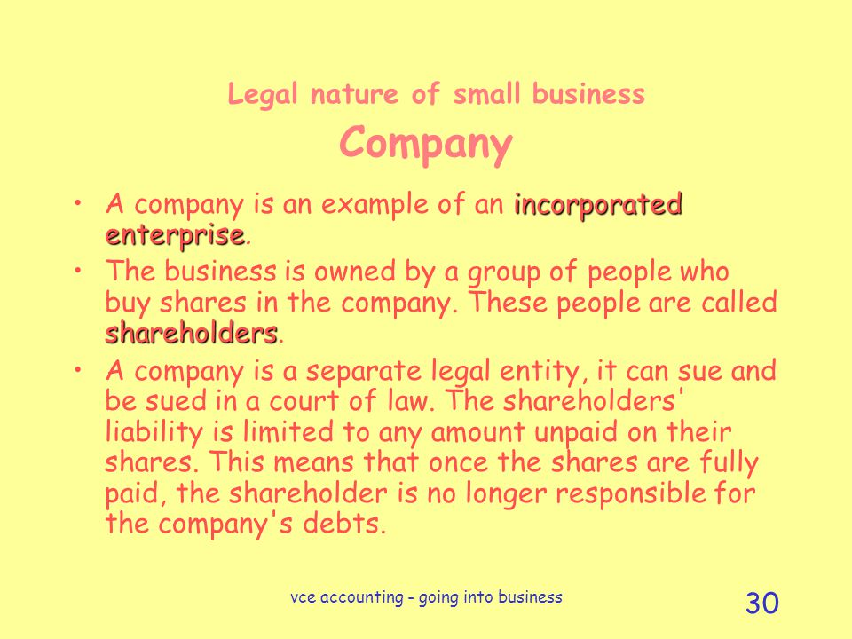 vce accounting - going into business 30 Legal nature of small business Company incorporated enterpriseA company is an example of an incorporated enterprise.
