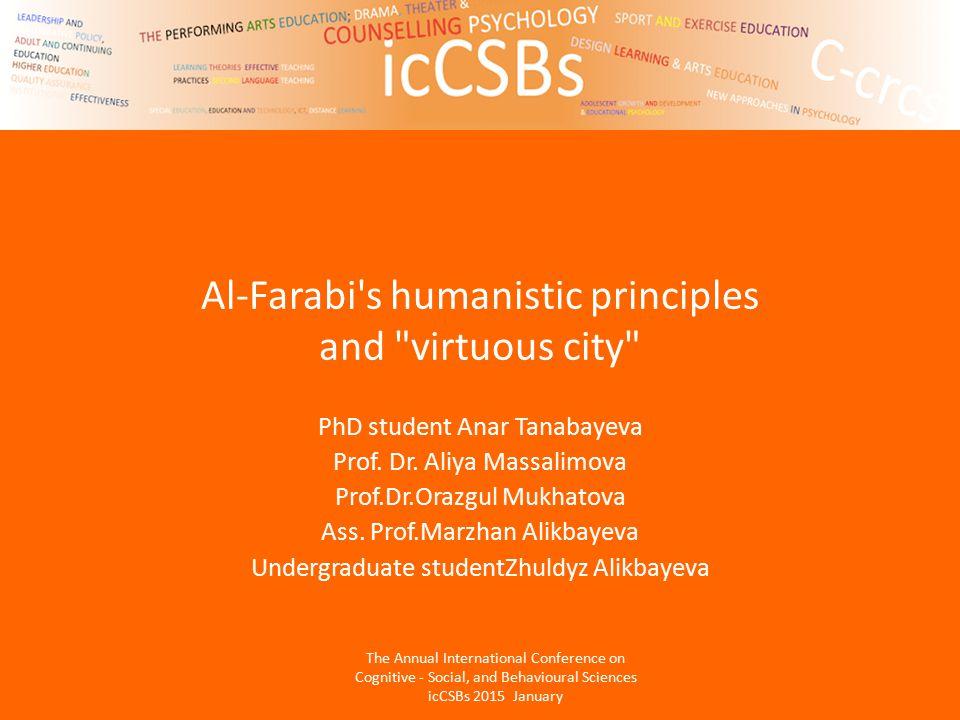 Al-Farabi s humanistic principles and virtuous city PhD student Anar Tanabayeva Prof.