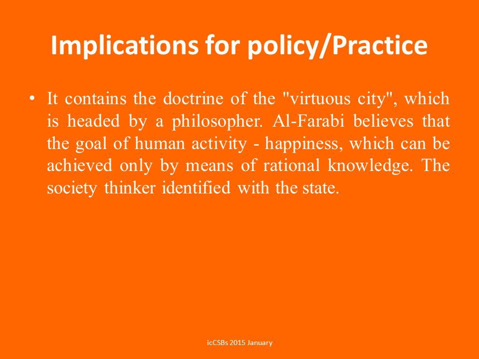 Implications for policy/Practice It contains the doctrine of the virtuous city , which is headed by a philosopher.