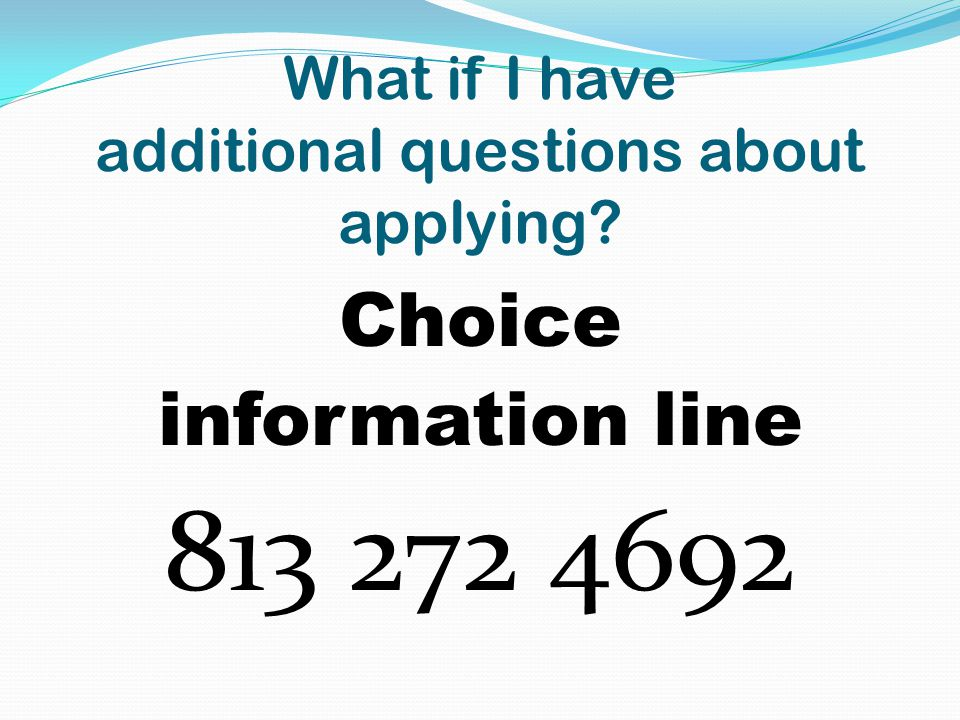 What if I have additional questions about applying Choice information line 813 272 4692