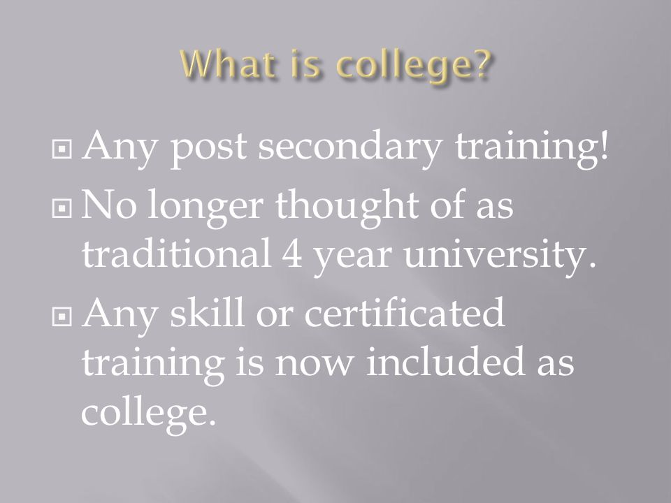  Any post secondary training.  No longer thought of as traditional 4 year university.