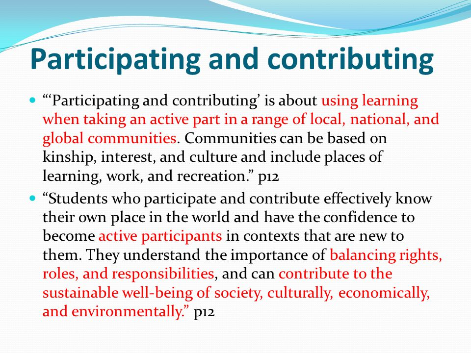 "Participating and contributing ""'Participating and contributing' is about using learning when taking an active part in a range of local, national, and"