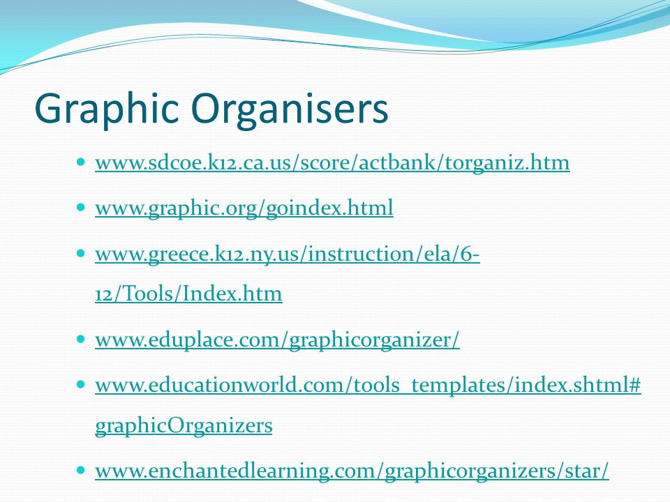Graphic Organisers www.sdcoe.k12.ca.us/score/actbank/torganiz.htm www.graphic.org/goindex.html www.greece.k12.ny.us/instruction/ela/6- 12/Tools/Index.