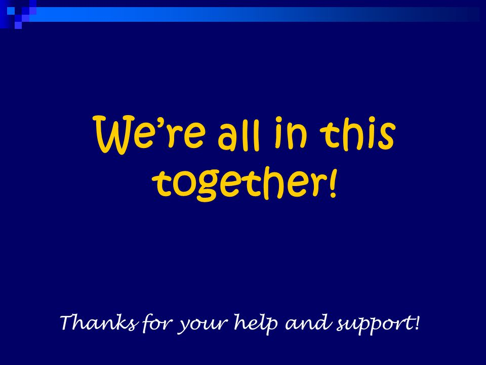 We're all in this together! Thanks for your help and support!