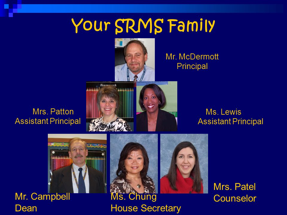 Your SRMS Family Mr. McDermott Principal Ms. Lewis Assistant Principal Mrs. Patton Assistant Principal Mr. Campbell Dean Mrs. Patel Counselor Ms. Chun