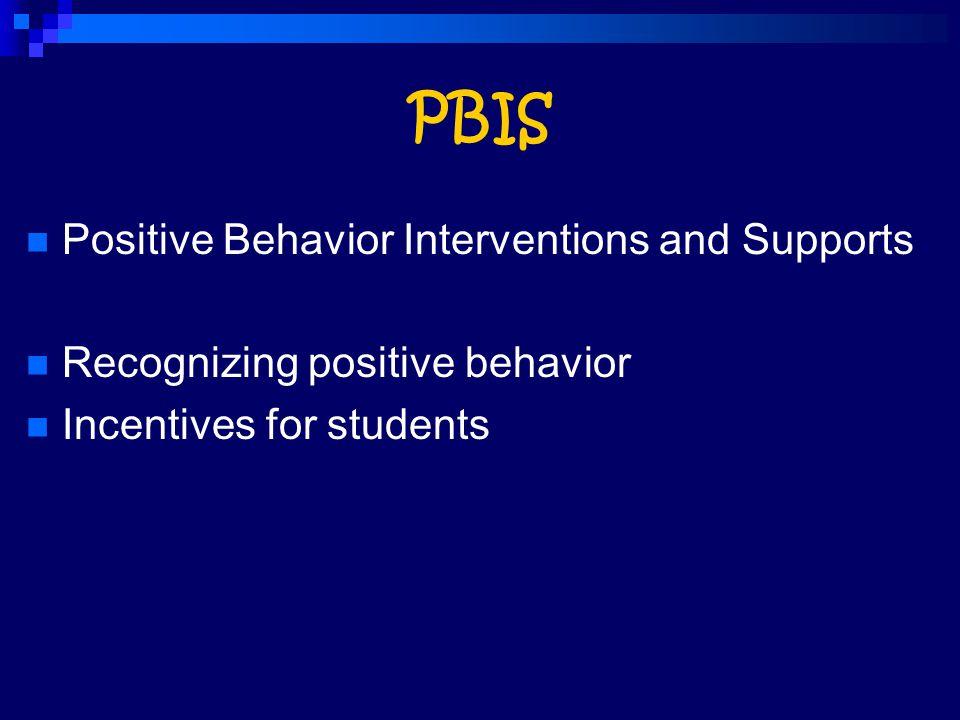 PBIS Positive Behavior Interventions and Supports Recognizing positive behavior Incentives for students