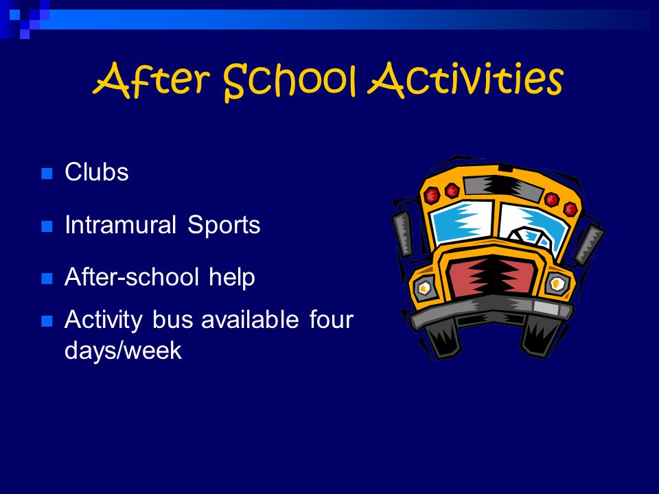 After School Activities Clubs Intramural Sports After-school help Activity bus available four days/week