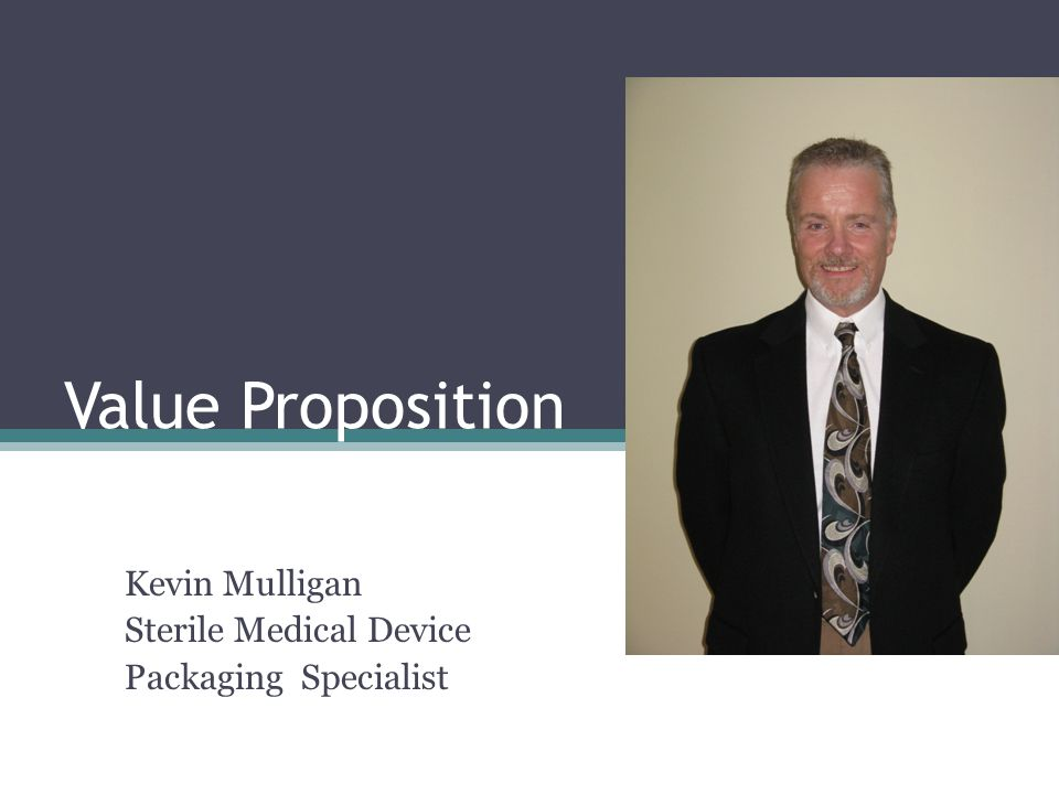 Value Proposition Kevin Mulligan Sterile Medical Device Packaging Specialist