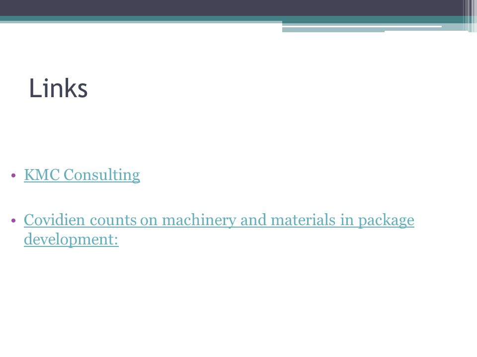 BD Confidential Links KMC Consulting Covidien counts on machinery and materials in package development: Covidien counts on machinery and materials in package development: