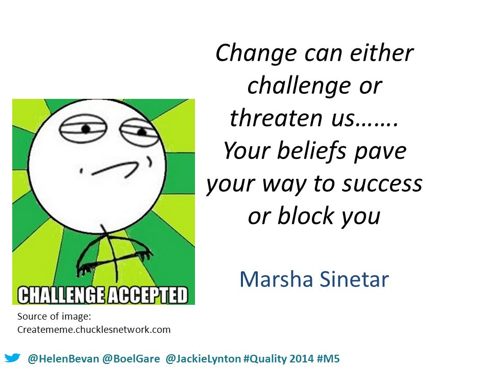#NHSChangeDay #SHCRchat@HelenBevan @BoelGare @JackieLynton #Quality 2014 #M5 Change can either challenge or threaten us…….