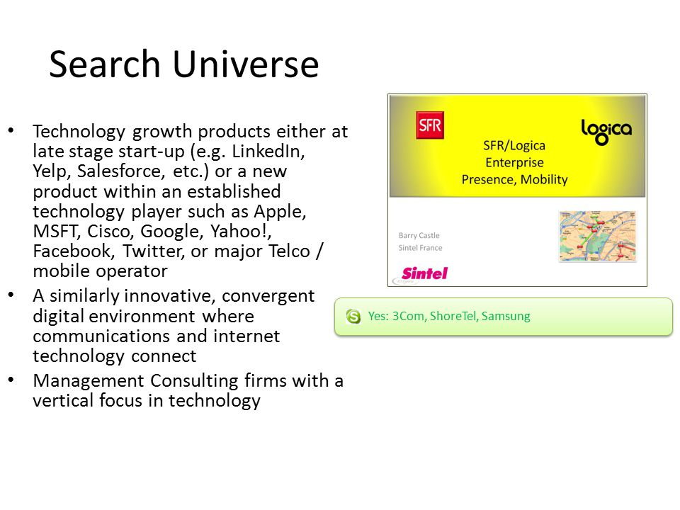 Search Universe Technology growth products either at late stage start-up (e.g. LinkedIn, Yelp, Salesforce, etc.) or a new product within an establishe