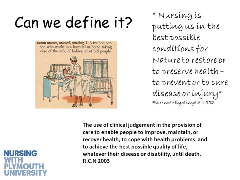 """Can we define it? """" Nursing is putting us in the best possible conditions for Nature to restore or to preserve health – to prevent or to cure disease"""