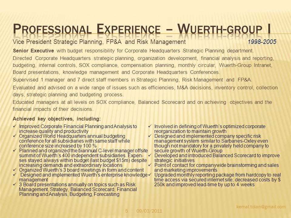 Vice President Strategic Planning, FP&A and Risk Management 1998-2005 Senior Executive with budget responsibility for Corporate Headquarters Strategic
