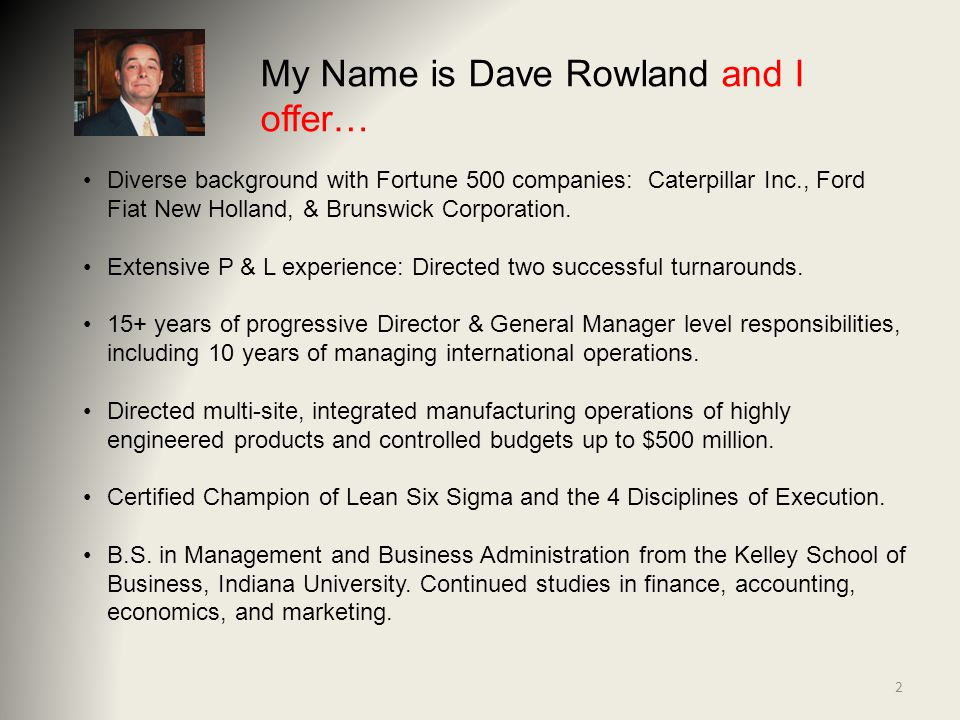 My Name is Dave Rowland and I offer… Diverse background with Fortune 500 companies: Caterpillar Inc., Ford Fiat New Holland, & Brunswick Corporation.
