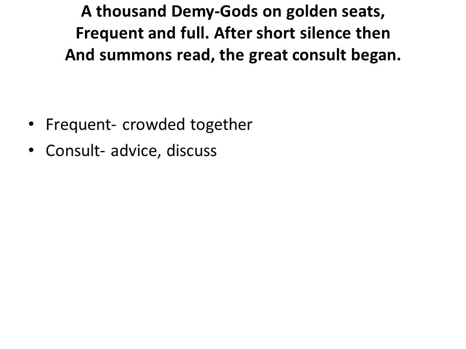 A thousand Demy-Gods on golden seats, Frequent and full.