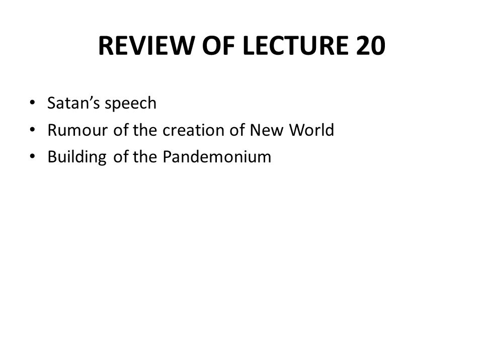 REVIEW OF LECTURE 20 Satan's speech Rumour of the creation of New World Building of the Pandemonium