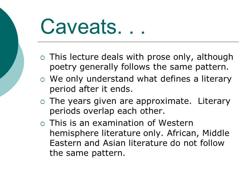Caveats...  This lecture deals with prose only, although poetry generally follows the same pattern.  We only understand what defines a literary peri