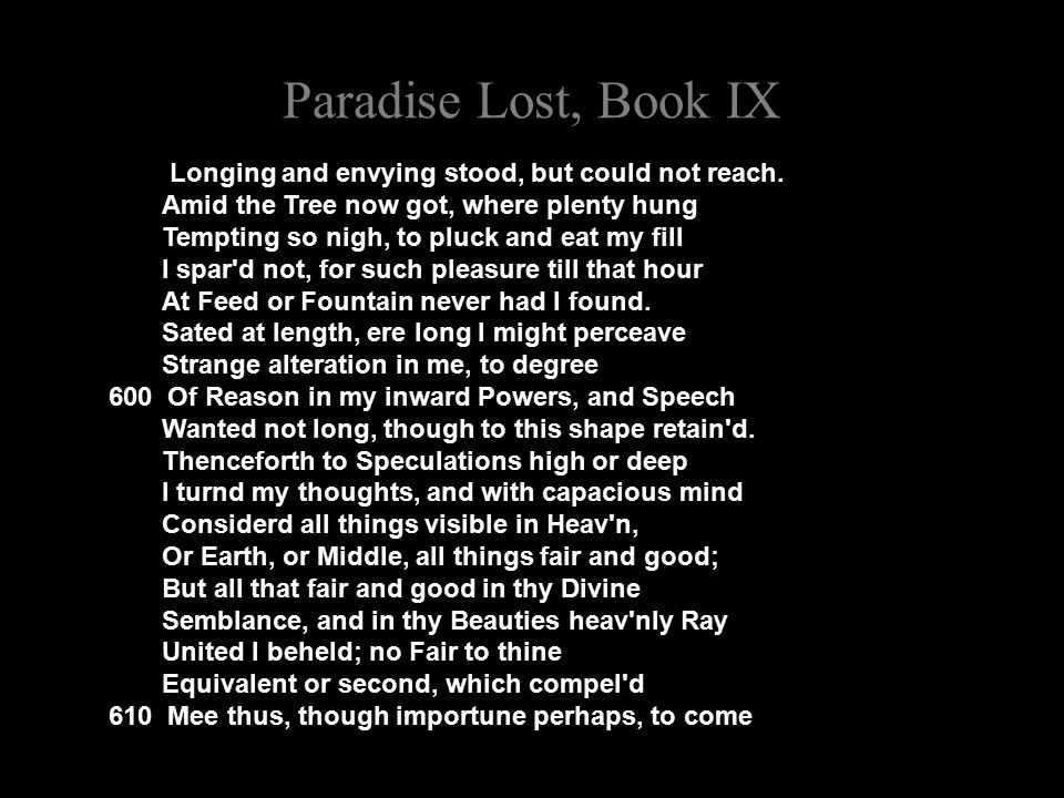 Paradise Lost, Book IX Longing and envying stood, but could not reach.