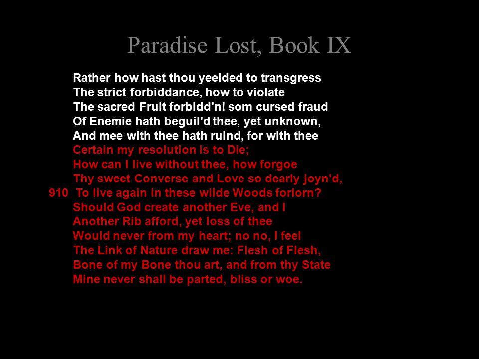 Paradise Lost, Book IX Rather how hast thou yeelded to transgress The strict forbiddance, how to violate The sacred Fruit forbidd n.