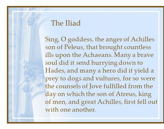 The Iliad Sing, O goddess, the anger of Achilles son of Peleus, that brought countless ills upon the Achaeans.