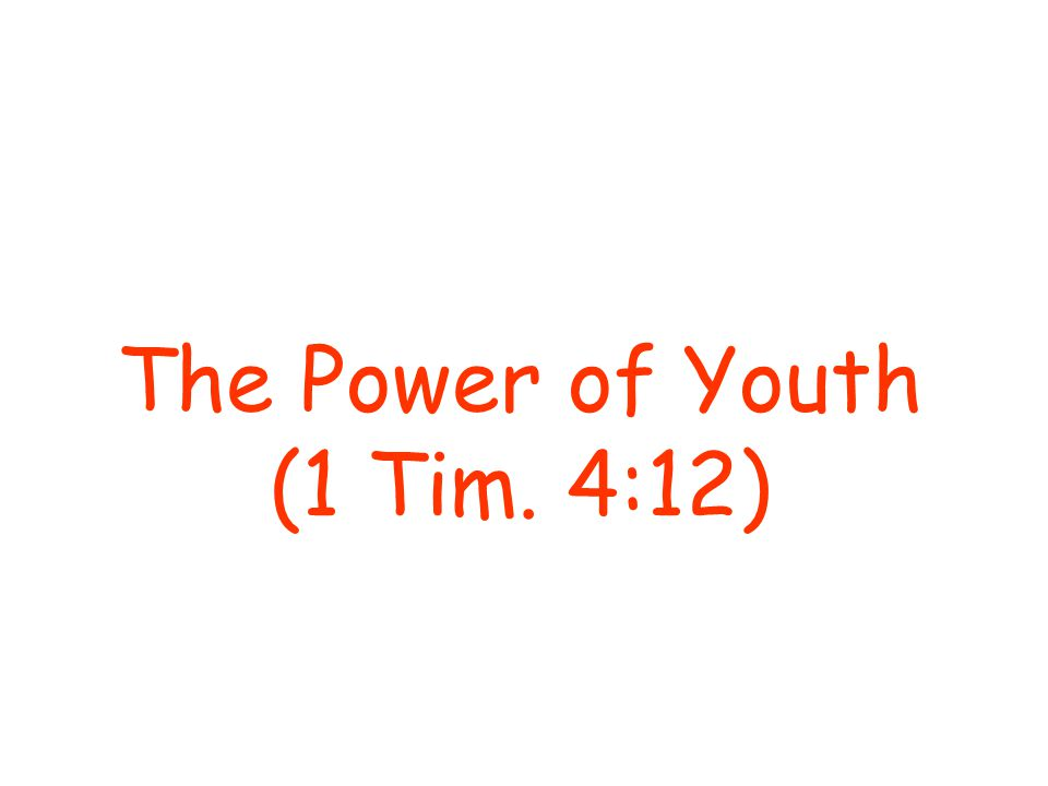 The Power of Youth (1 Tim. 4:12)