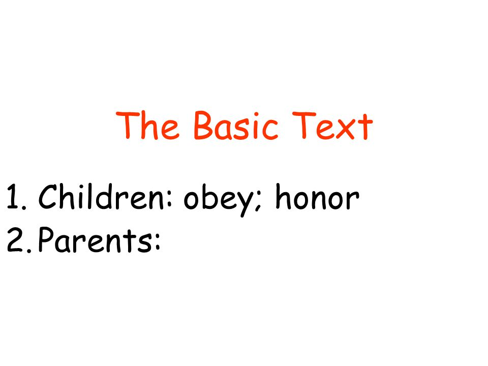 The Basic Text 1.Children: obey; honor 2.Parents: a) Provoke not:
