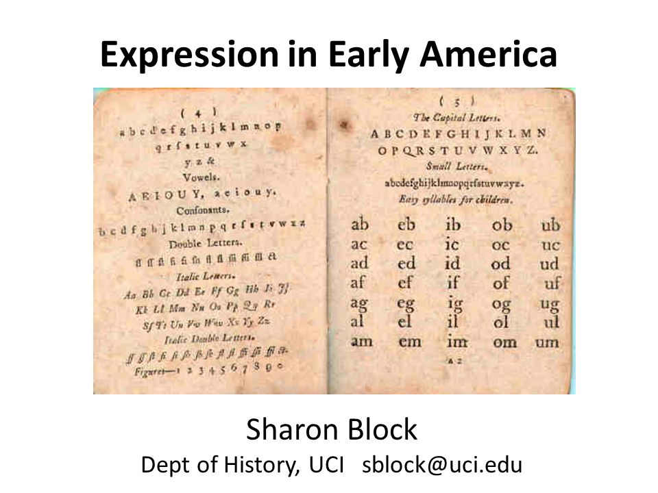 Expression in Early America Sharon Block Dept of History, UCI sblock@uci.edu
