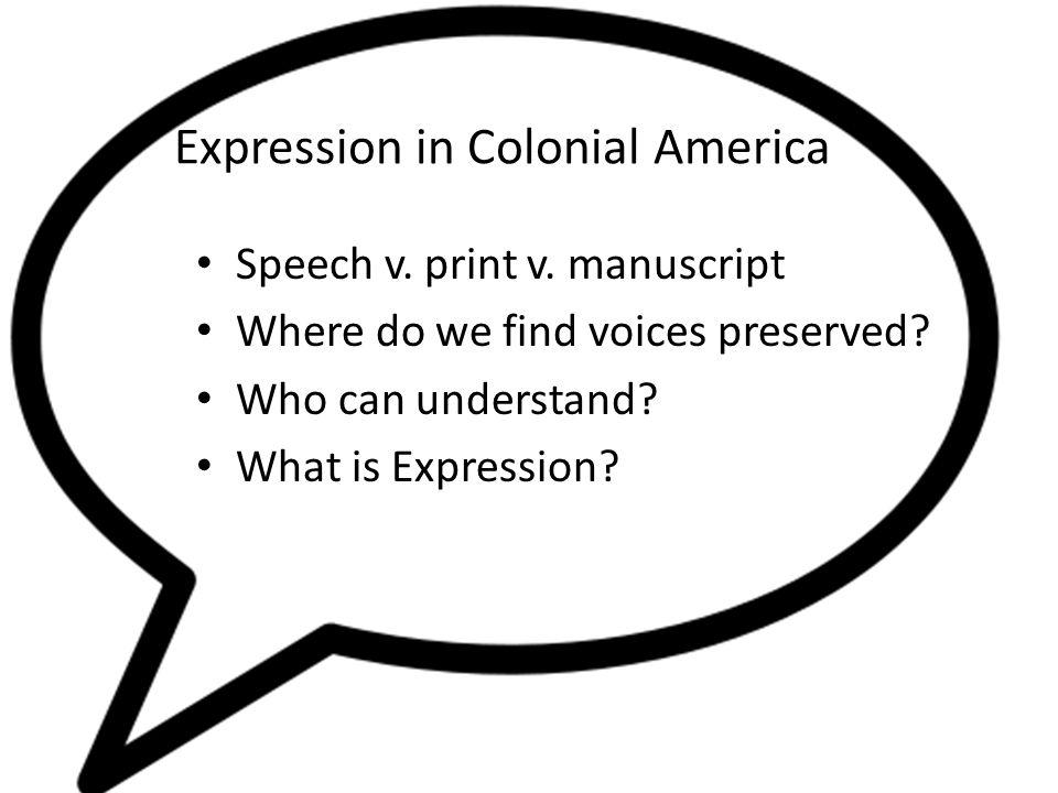 Expression in Colonial America Speech v. print v.