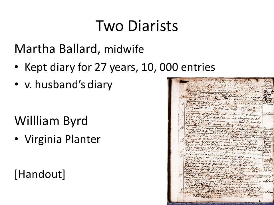 Two Diarists Martha Ballard, midwife Kept diary for 27 years, 10, 000 entries v.