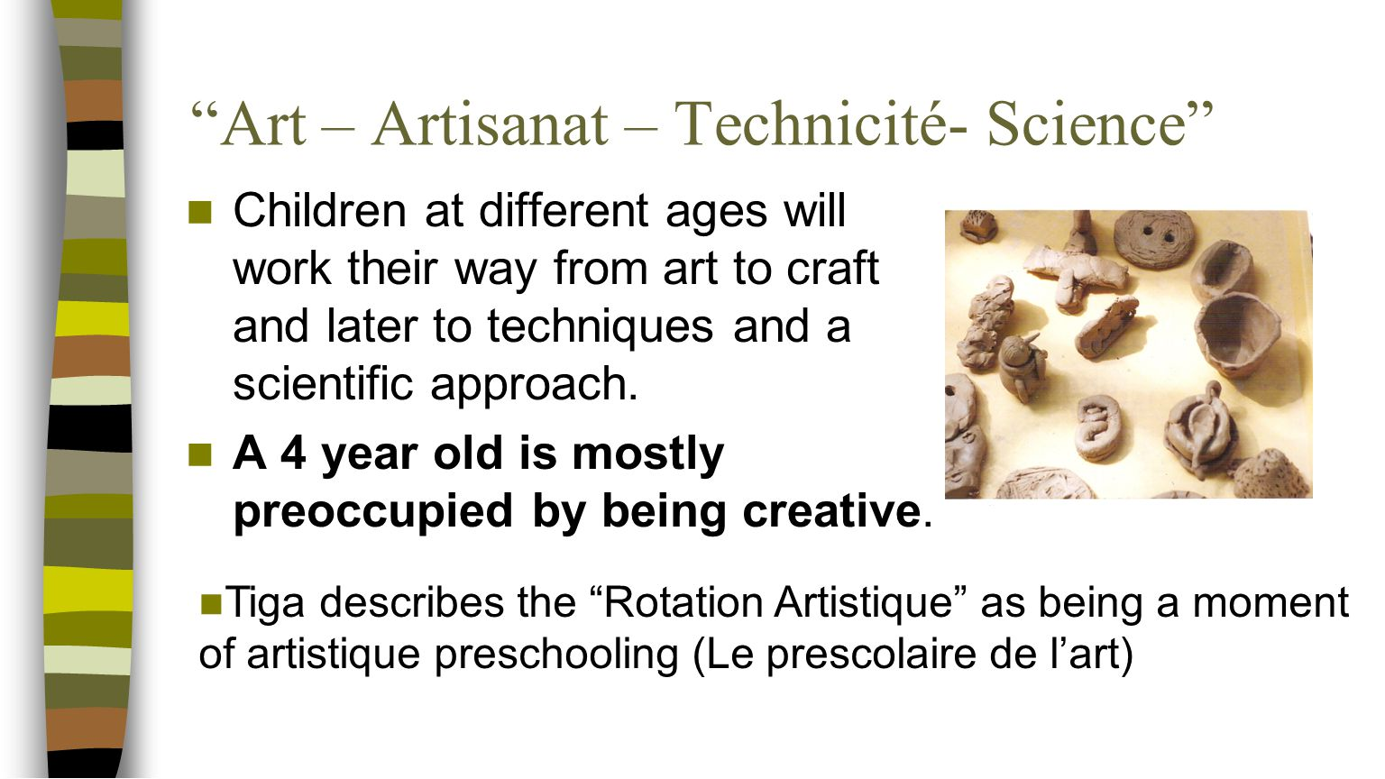 """Art – Artisanat – Technicité- Science"" Children at different ages will work their way from art to craft and later to techniques and a scientific appr"