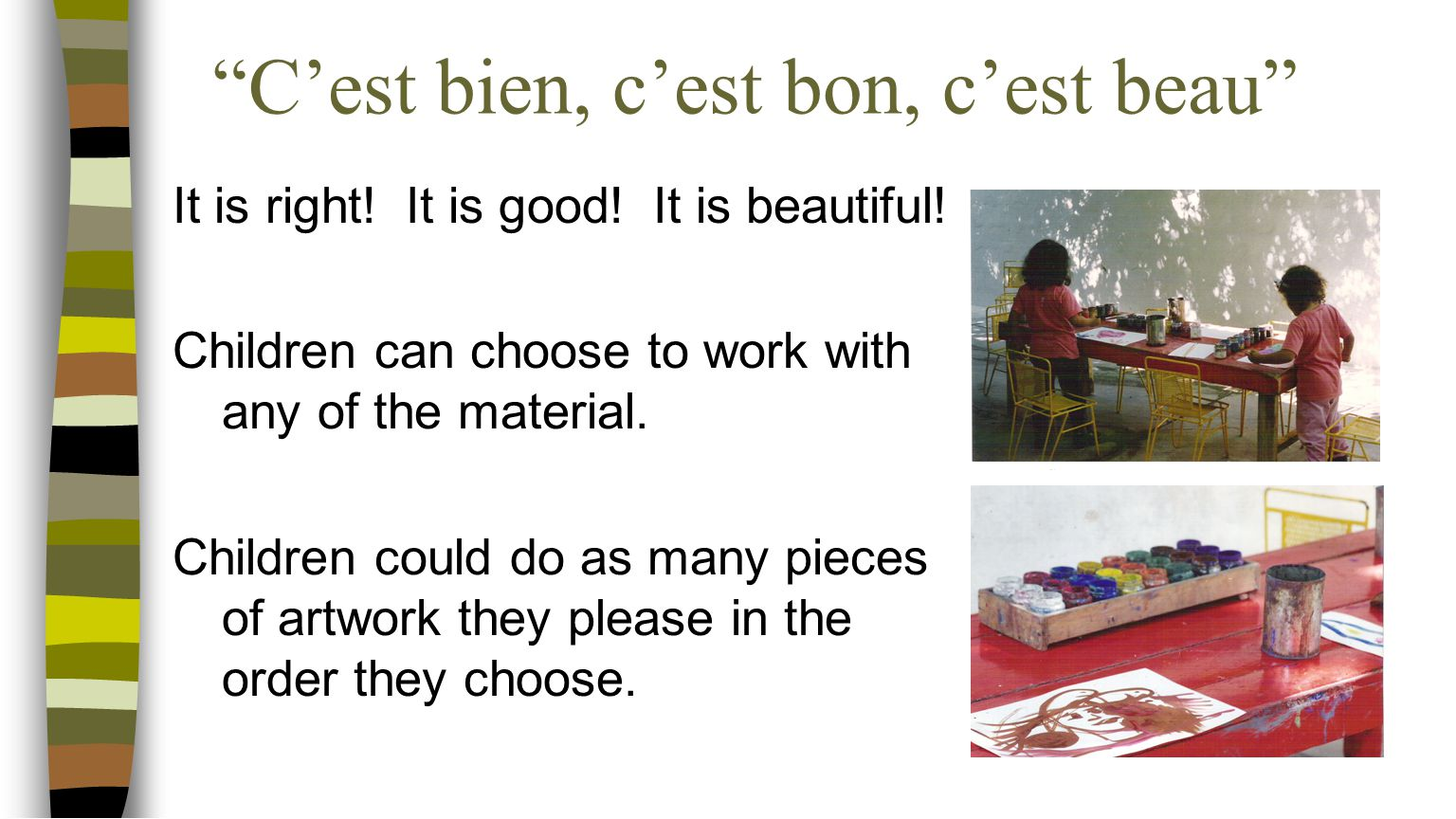 """C'est bien, c'est bon, c'est beau"" It is right! It is good! It is beautiful! Children can choose to work with any of the material. Children could do"