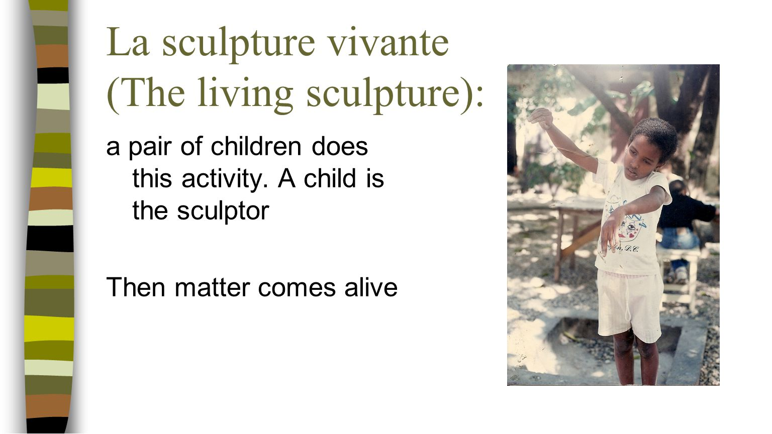 La sculpture vivante (The living sculpture): a pair of children does this activity. A child is the sculptor Then matter comes alive