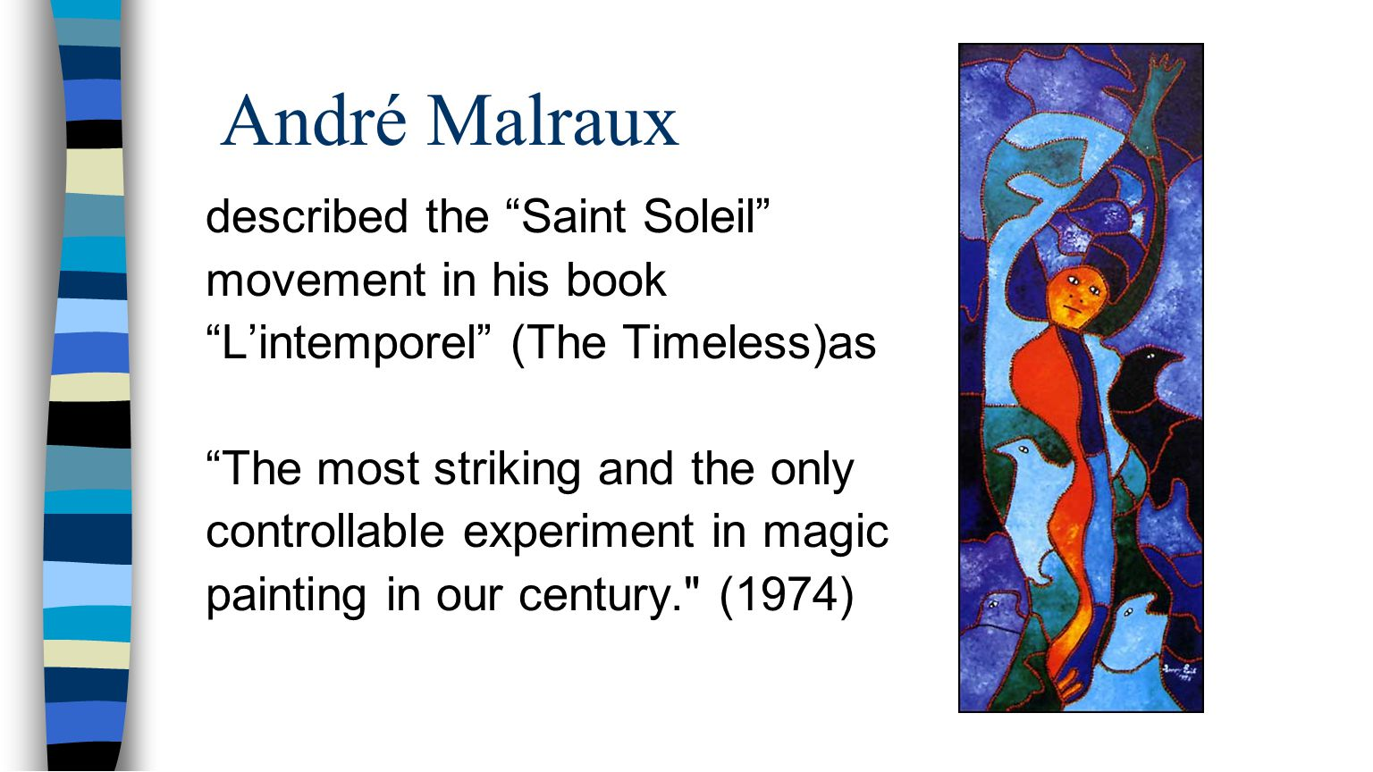 "André Malraux described the ""Saint Soleil"" movement in his book ""L'intemporel"" (The Timeless)as ""The most striking and the only controllable experimen"