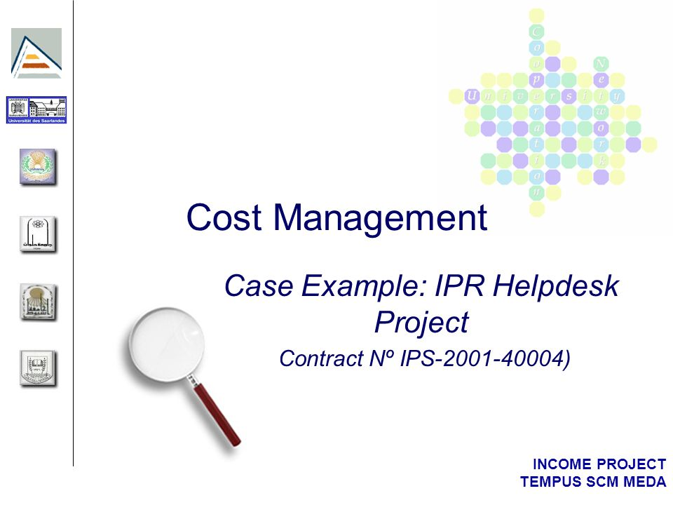 INCOME PROJECT TEMPUS SCM MEDA Cost Management Case Example: IPR Helpdesk Project (Contract Nº IPS-2001-40004)