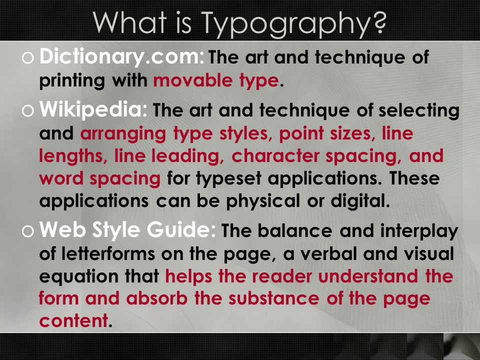 What is Typography? o Dictionary.com: The art and technique of printing with movable type. o Wikipedia: The art and technique of selecting and arrangi