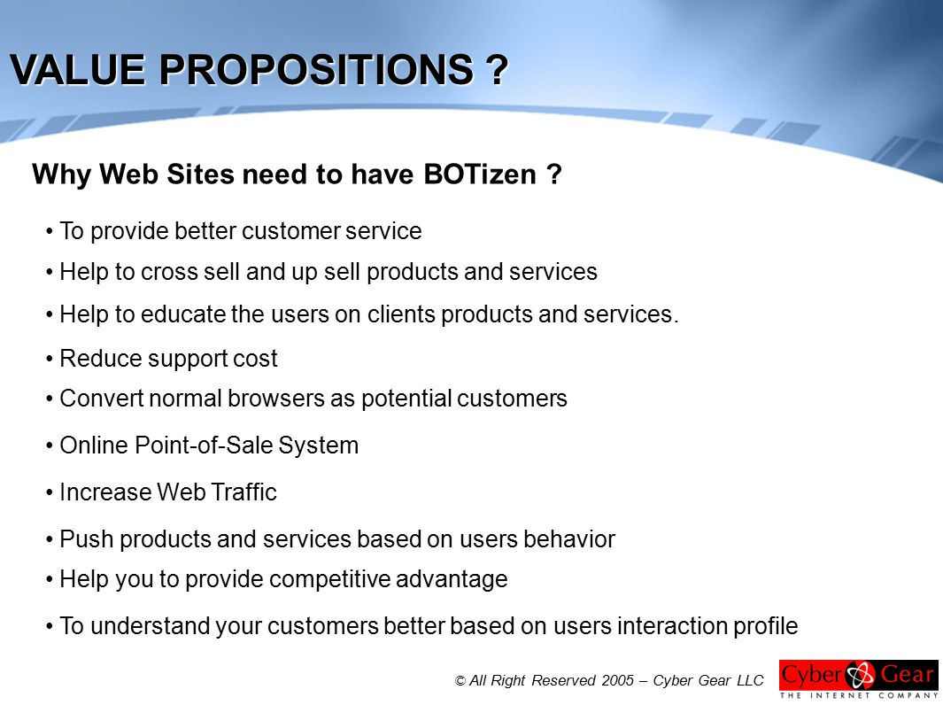 To provide better customer service Why Web Sites need to have BOTizen ? Help to cross sell and up sell products and services Help to educate the users