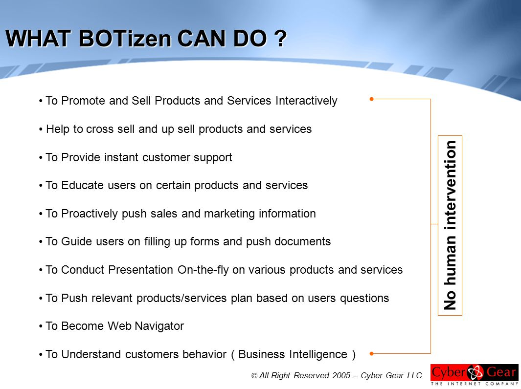 WHAT BOTizen CAN DO ? To Promote and Sell Products and Services Interactively Help to cross sell and up sell products and services To Provide instant