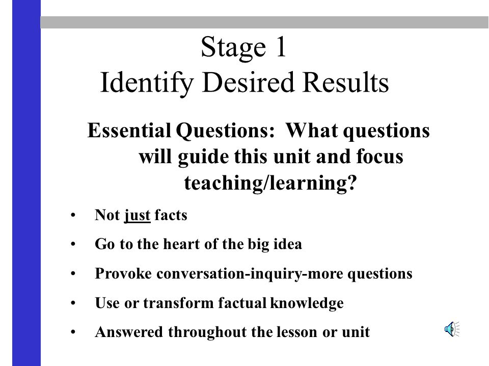 Stage 1 Identify Desired Results Essential Questions: What questions will guide this unit and focus teaching/learning.