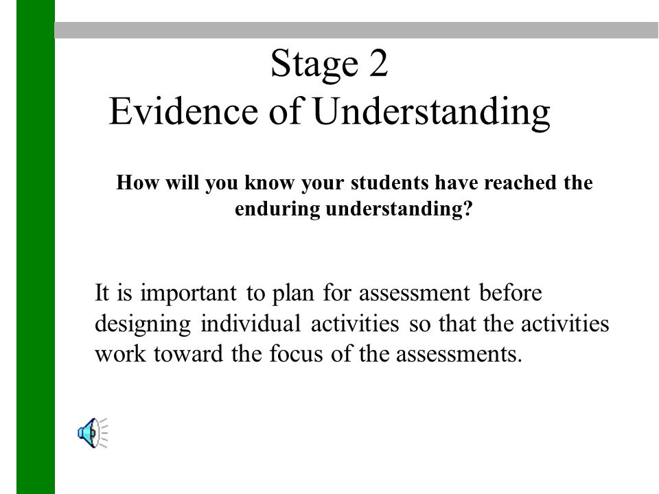 Stage 2 Evidence of Understanding How will you know your students have reached the enduring understanding.